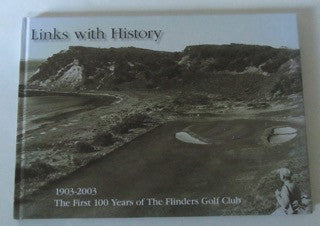Links with History 1903-2003  The First 100 Years of The Flinders Golf Club