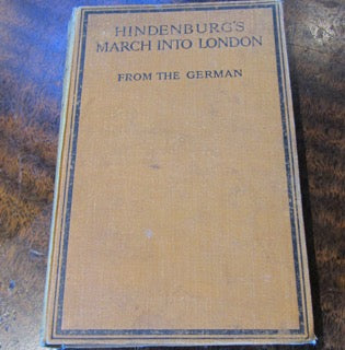 Hindenburg's March into London  Edited with a Preface by Redmond-Howard, L.G.