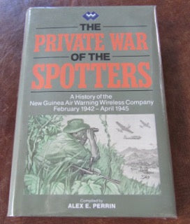 The Private War of the Spotters A History of the New Guinea Air Warning Wireless Company February 1942 - April 1945   Signed by the Author   Fine in Fine Dust Jacket, 1990