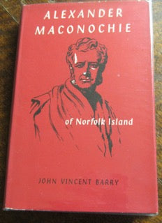 Alexander Maconochie of Norfolk Island  A Study of a Pioneer in Penal Reform