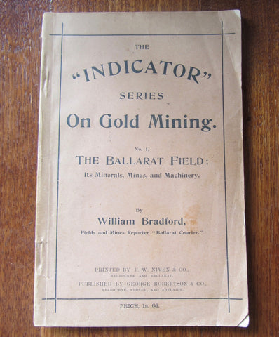 The Indicator Series On Gold Mining. No 1 The Ballarat Field: Its Minerals, Mines and Machinery