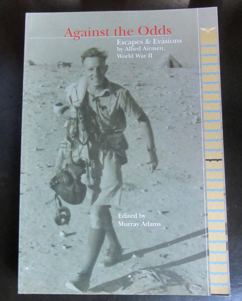 Against the Odds Escapes & Evasions by Allied Airmen, World War 2       New Book