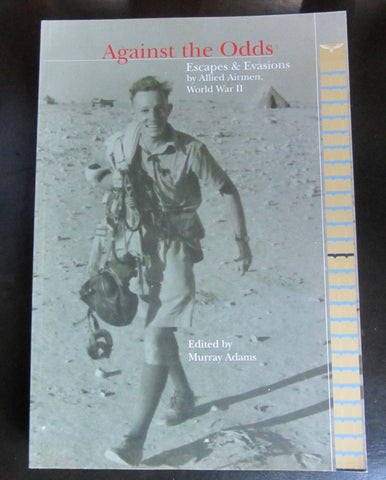 Against the Odds Escapes & Evasions by Allied Airmen, World War 2