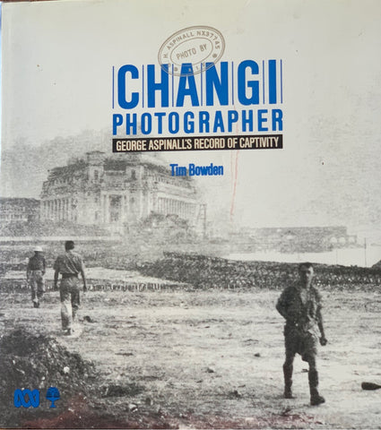Changi Photographer   George Aspinall's Record of Captivity by Tim Bowden   Binding Very Good to Near Fine/ Dust Jacket Very Good