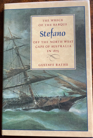 The Wreck of the Barque Stephano Off The North West Cape of Australia in 1875 by Gustave Rathe, 1992, First Australian Edition   Fine/Fine