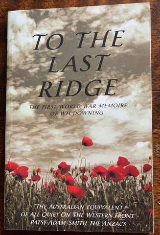 To The Last Ridge  The First World War Memoirs of Walter H. Downing  1998, First Paperback Edition, Very Good to Near Fine.