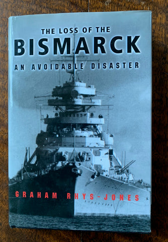 The Loss of the Bismarck: An Avoidable Disaster By Graham Rhys-Jones   1999, First Edition   Near Fine / Near Fine