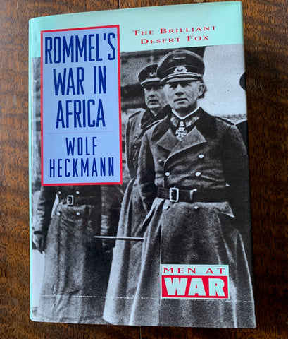 Rommel's War in Africa      The Brilliant Desert Fox        Men at War  by Wolf Hechmann  1995, Near Fine / Near Fine