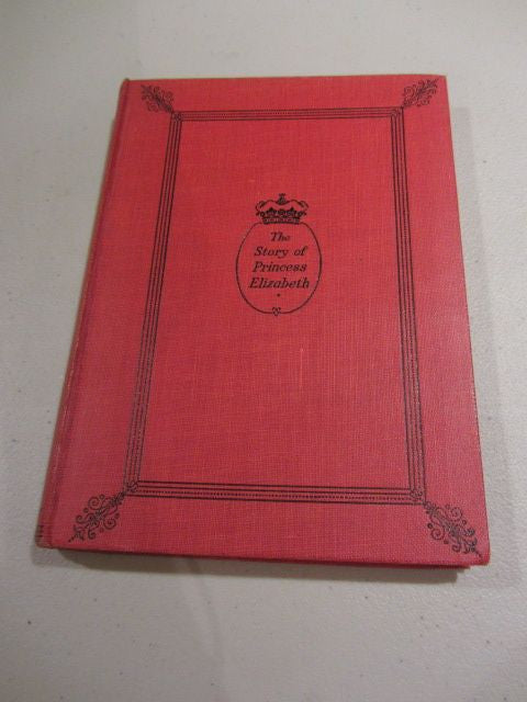 The Story of Princess Elizabeth Told With The Sanction of Her Parents   1930, First Edition   Red binding very good
