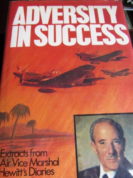 Adversity in Success  Extracts from Air Marshal Hewitt's Diaries 1939-1948