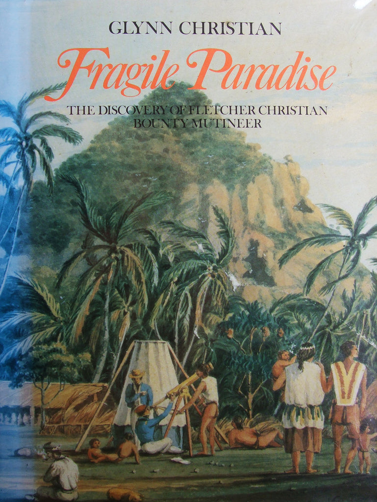 Fragile Paradise Discovery of the Fletcher Christian Bounty Mutineer