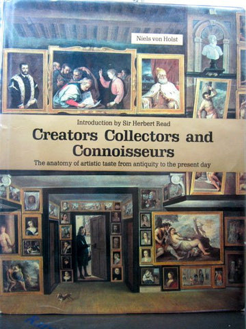 Creators Collectors and Connoisseurs  The Anatomy of Artistic Taste from Antiquity to the Present Day
