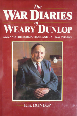 The War Diaries of Weary Dunlop: Java and The Burma-Thailand Railway 1942-1945