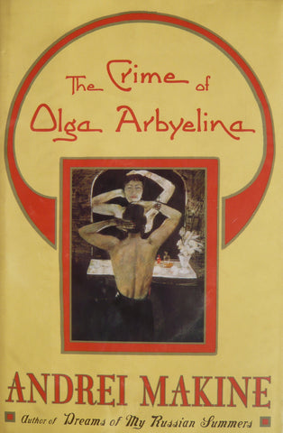 The Crime of Olga Arbyelina    Andrei Makine   1999, First Edition  Fine binding with deckled edges in like Fine dust jacket