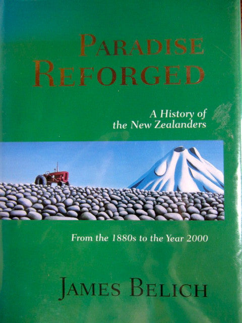 Paradise Reforged  A History of the New Zealanders From the 1880s to the Year 2000