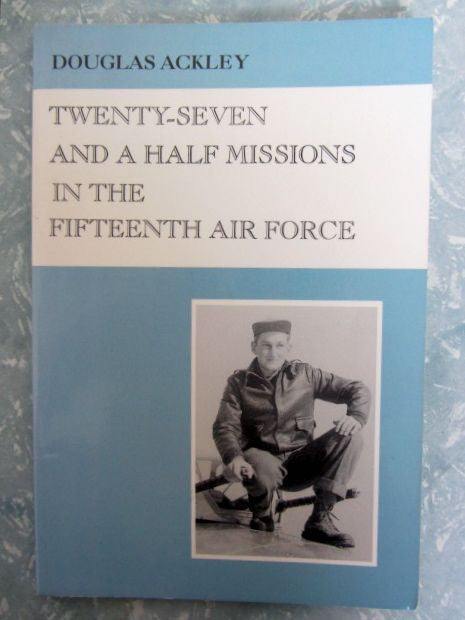 Twenty-Seven and a Half Missions in the Fifteenth Air Force