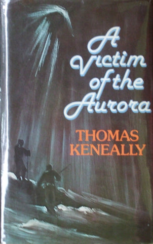 A Victim of the Aurora    Thomas Keneally      1977, First Edition
