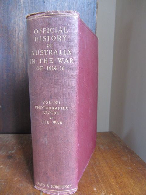 THE OFFICIAL HISTORY OF AUSTRALIA IN THE WAR OF 1914-1918. Vol XII, PHOTOGRAPHIC RECORD of THE WAR