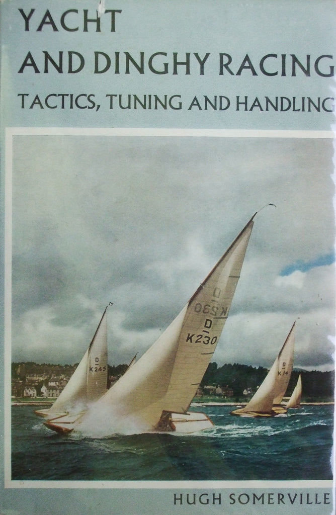 Yacht and Dinghy Racing: Tactics, Tuning & Handling