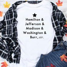 Load image into Gallery viewer, Hamilton, Jefferson, Madison, Washington, Burr Sir, T-Shirt- White