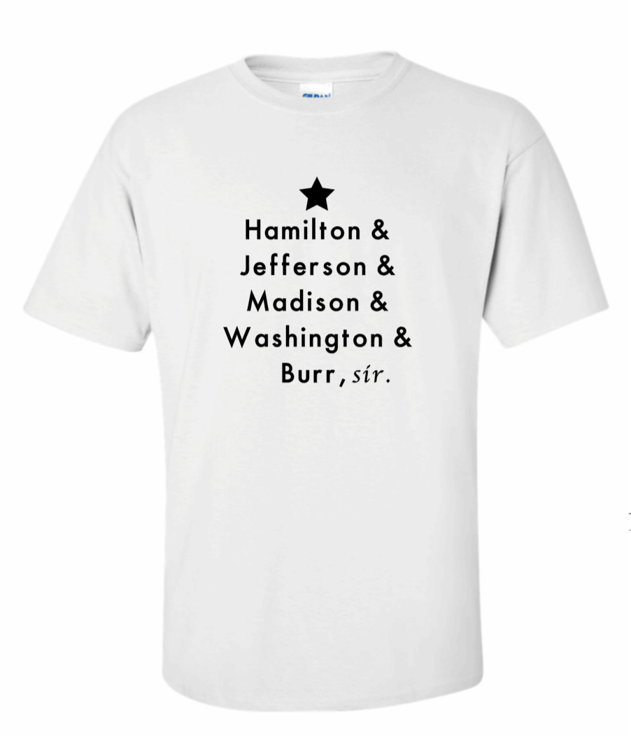 Hamilton, Jefferson, Madison, Washington, Burr Sir, T-Shirt- White
