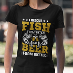 I RESCUE FISH FROM WATER AND BEER FROM BOTTLE UNISEX TEE