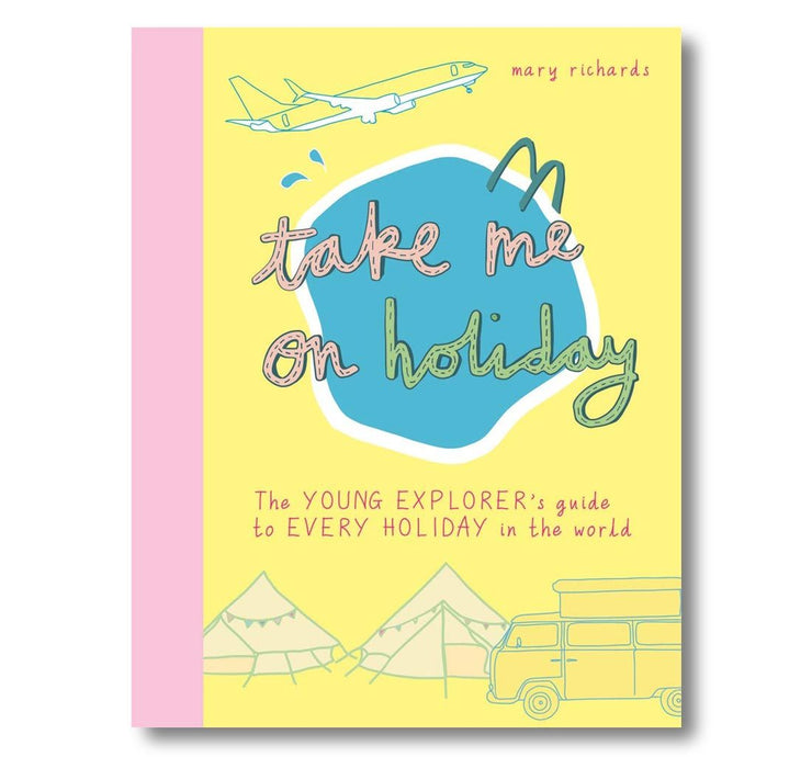 Take Me On Holiday: The Young Explorer's Guide to Every Holiday in the World (Take Me To) Book
