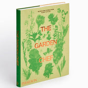 The Garden Chef : Recipes and Stories from Plant to Plate Book