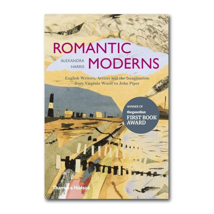 ROMANTIC MODERNS: ENGLISH WRITERS ARTISTS AND THE Imagination from Virginia Woolf to John Piper