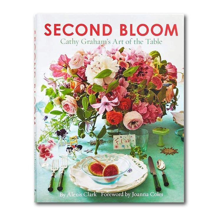 SECOND BLOOM: CATHY GRAHAMS ART OF THE TABLE
