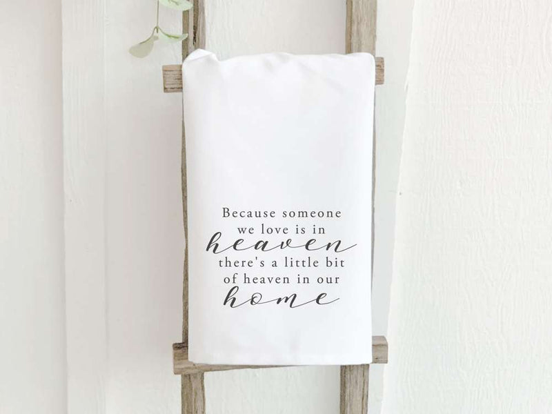 Because Someone We Love is in Heaven - Cotton Tea Towel
