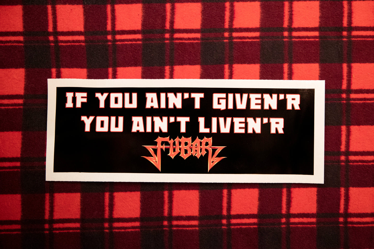 FUBAR - If You Ain't Given'r Bumper Sticker 4 by 15 Inces