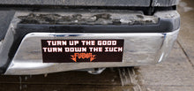 Load image into Gallery viewer, FUBAR - Turn Up the Good Bumper Sticker 4 by 15 Inches