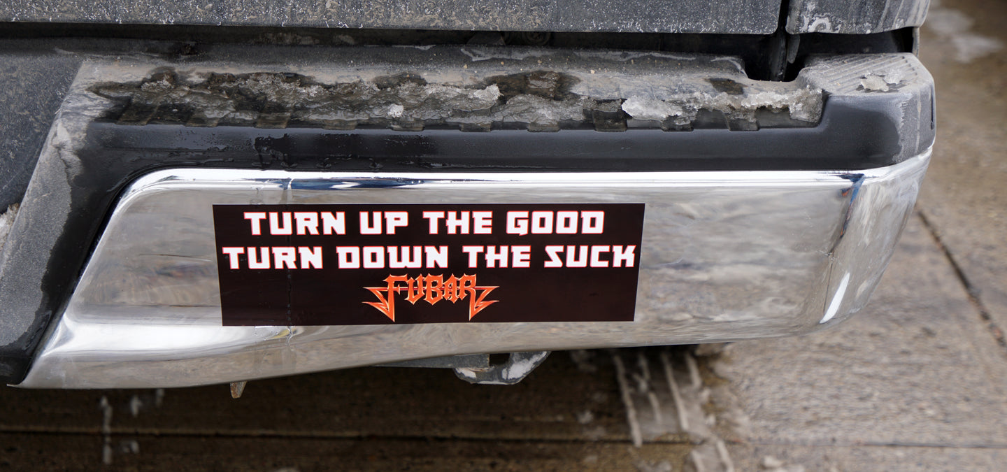 FUBAR - Turn Up the Good Bumper Sticker 4 by 15 Inches