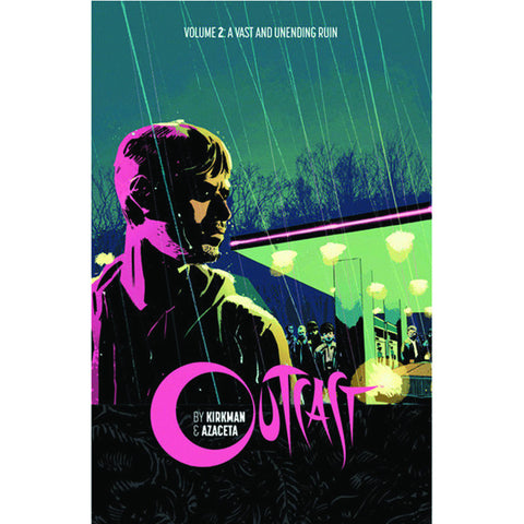 "OUTCAST by KIRKMAN & AZACETA Volume 2 - ""A Vast and Unending Ruin"""