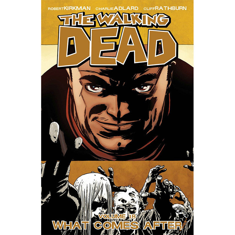 "THE WALKING DEAD: Volume 18 - ""What Comes After"""