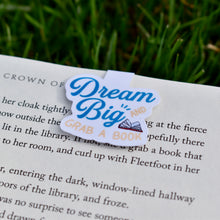 Load image into Gallery viewer, Dream Big and Grab a Book Magnetic Bookmark