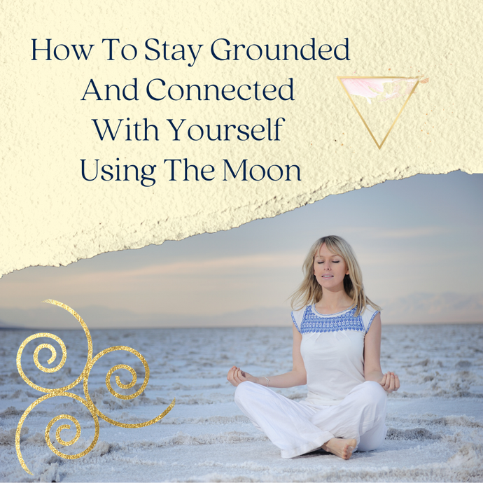 How To Stay Grounded And Connected With Yourself Using The Moon