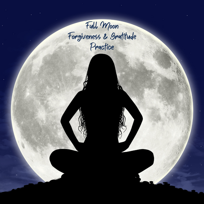 Full Moon Gratitude And Forgiveness Practice