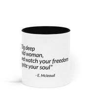 "Load image into Gallery viewer, Two Toned Ceramic Mug ""Dig deep wild woman, and watch your freedom  ignite your soul"""