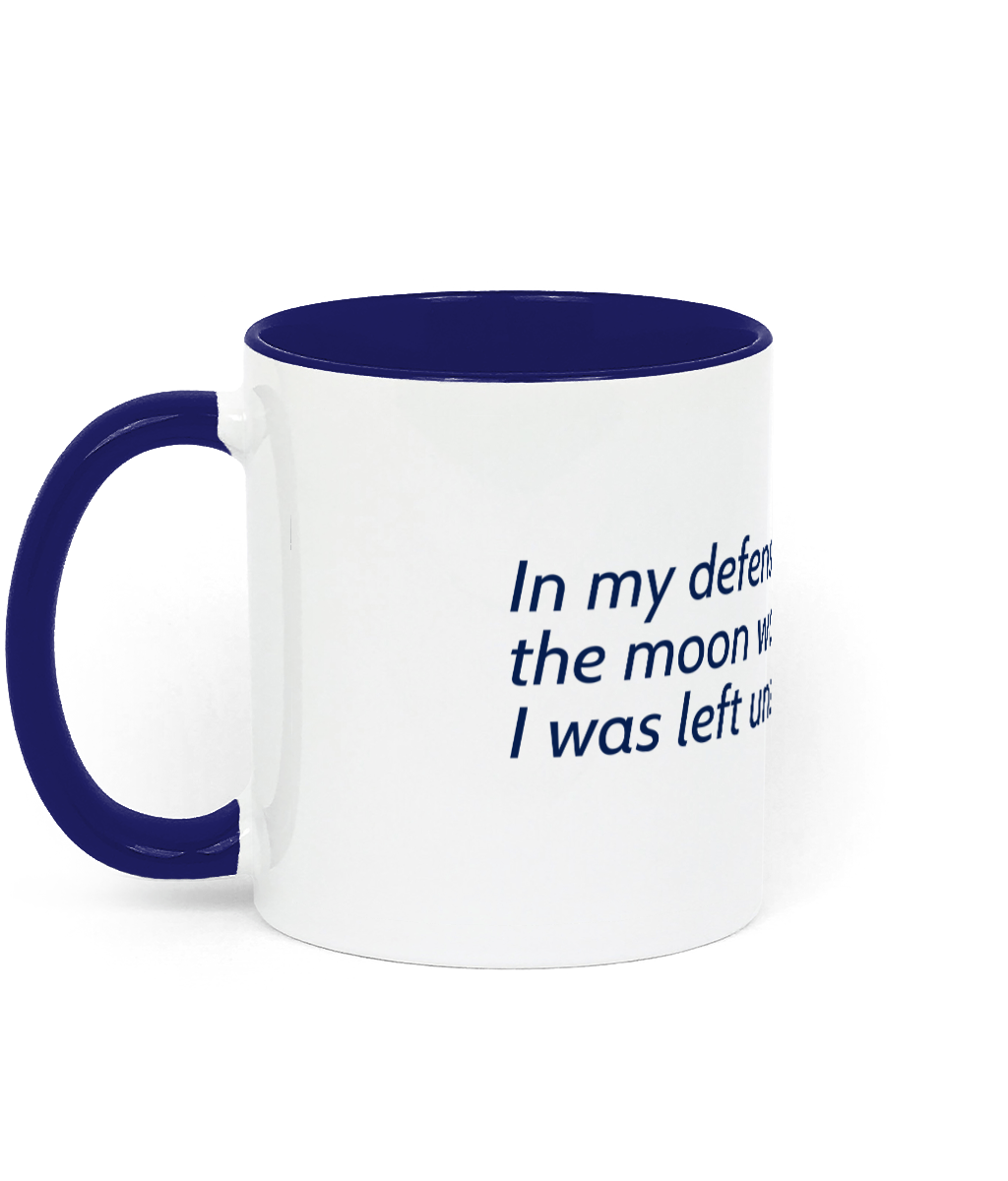 Two Toned Ceramic Mug In my defense, the moon was full and I was left unsupervised. Two-toned mug