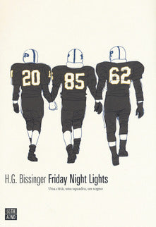 H. G. Bissinger - FRIDAY NIGHT LIGHTS. UNA CITTà, UNA SQUADRA, UN SOGNO