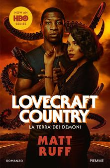 Matt Ruff - LOVECRAFT COUNTRY. LA TERRA DEI DEMONI