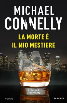 Michael Connelly - LA MORTE è IL MIO MESTIERE
