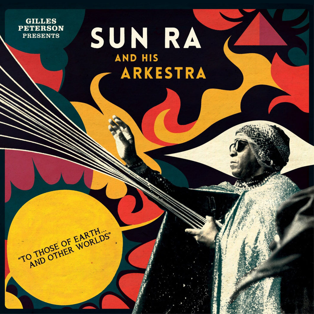 Gilles Peterson Presents Sun Ra And His Arkestra: To Those Of Earth... And Other Worlds (2LP)