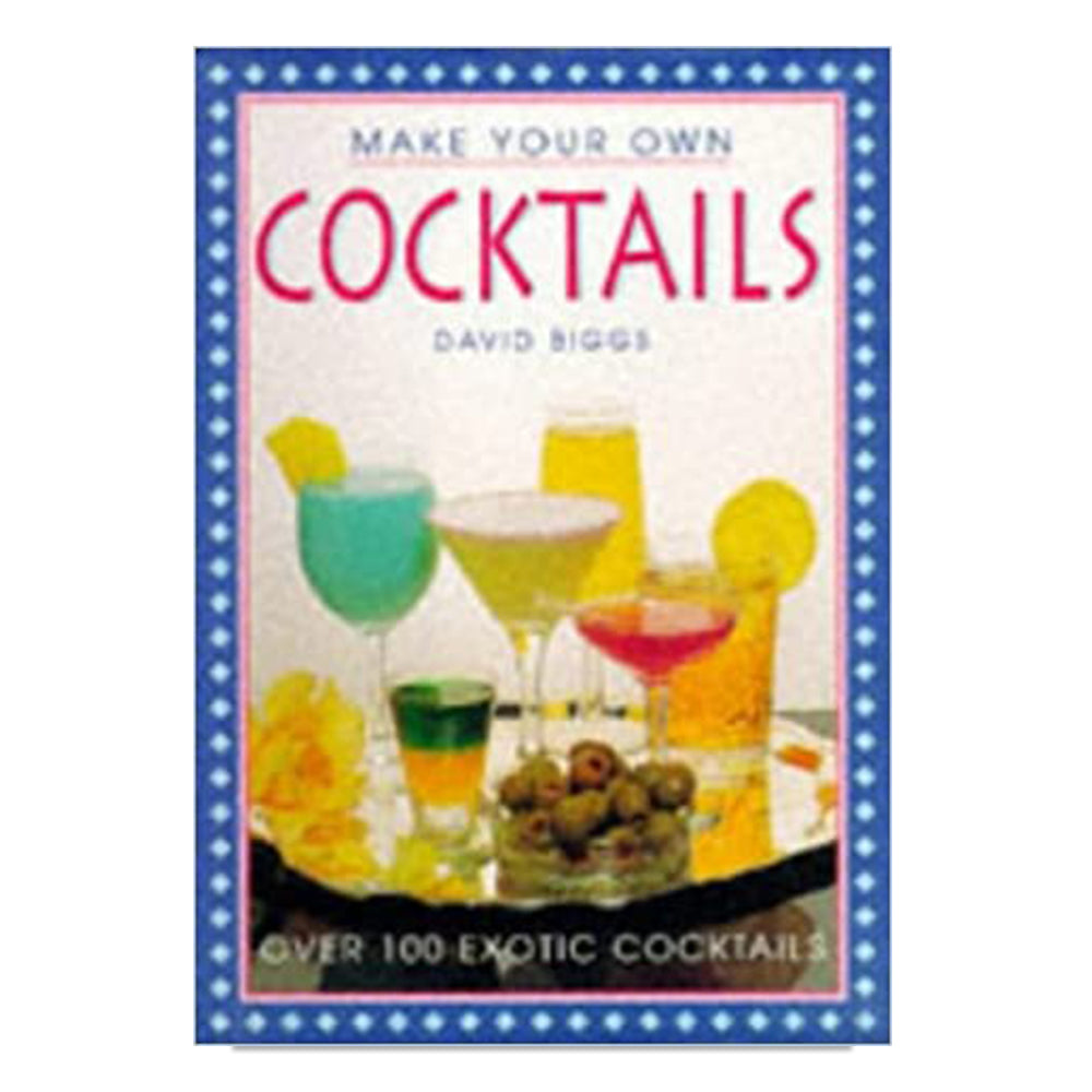 Biggs, David - Make your own Cocktails
