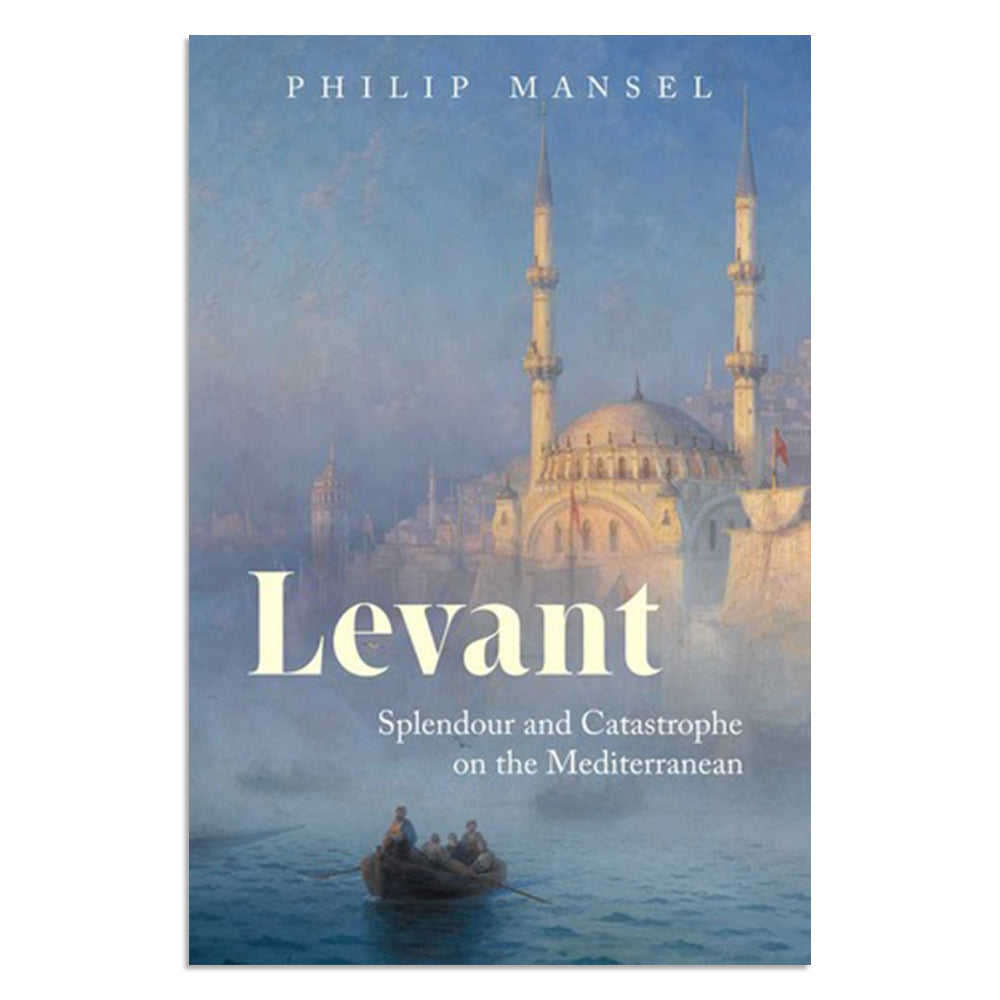 Mansel, Philip - Levant: Splendour and Catastrophe on the Mediterranean