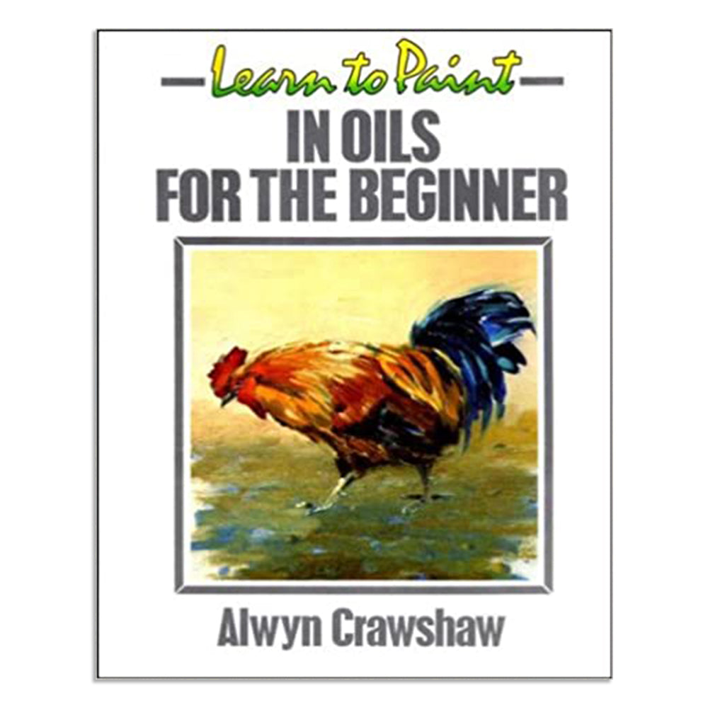 Crawshaw, Alwyn - Learn to Paint in Oils for the Beginner