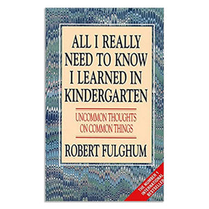 Fulghum, Robert - All I really need to know I learned in Kindergarten