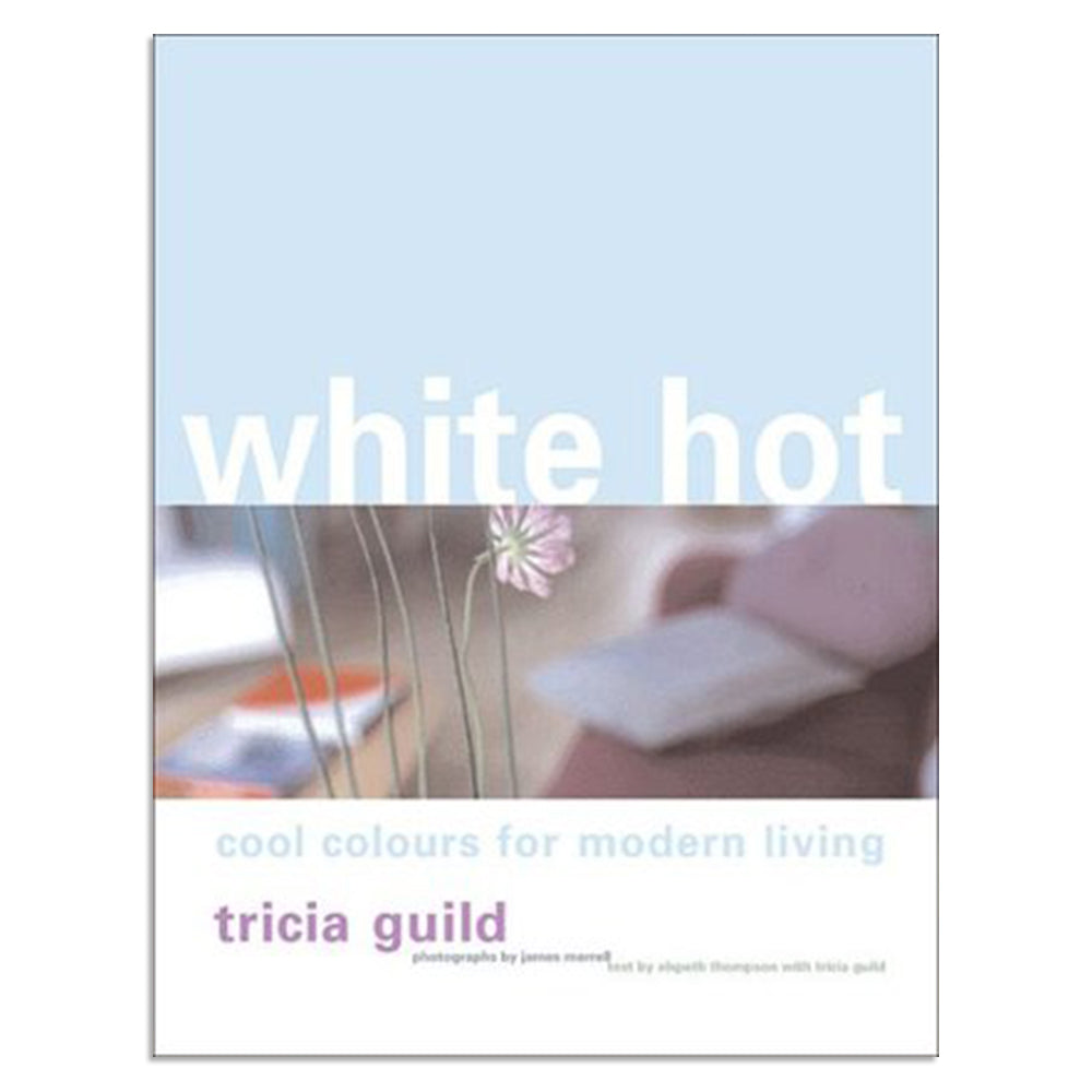 Guild, Tricia - White Hot: Cool colours for modern living